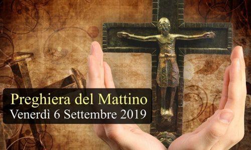 Preghiera del Mattino VENERDI 06 SETTEMBRE 2019